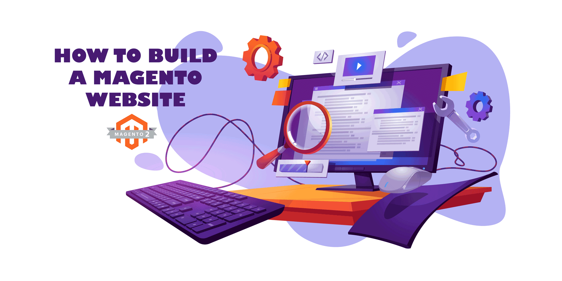 How To Build A Magento Website in 7 Easy Steps (and Launch It for Good!)